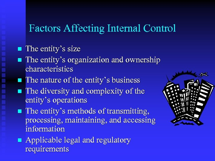 Factors Affecting Internal Control n n n The entity's size The entity's organization and
