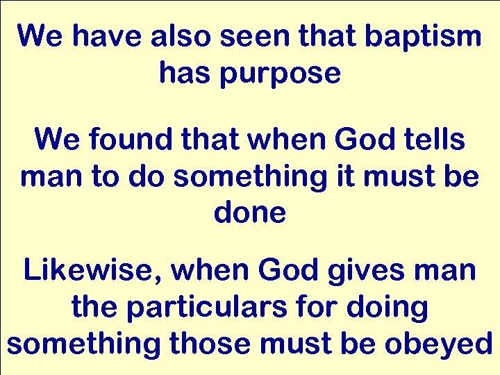 We have also seen that baptism has purpose We found that when God tells