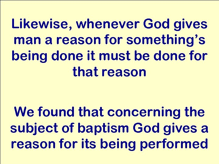 Likewise, whenever God gives man a reason for something's being done it must be