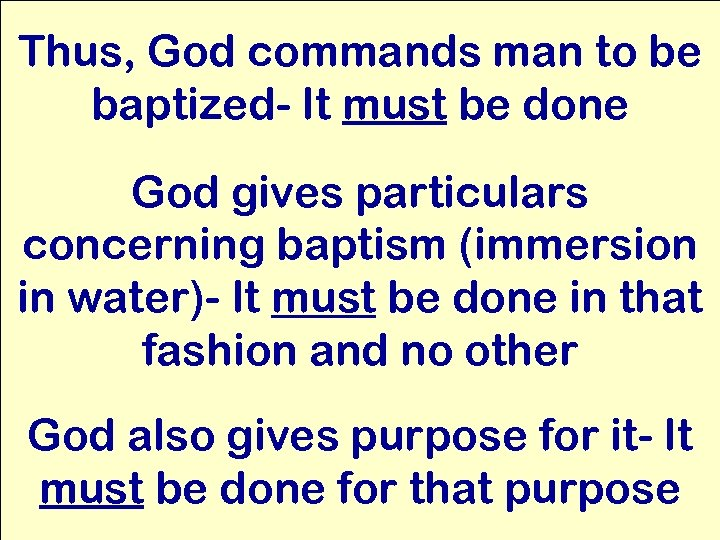 Thus, God commands man to be baptized- It must be done God gives particulars