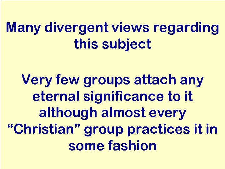 Many divergent views regarding this subject Very few groups attach any eternal significance to