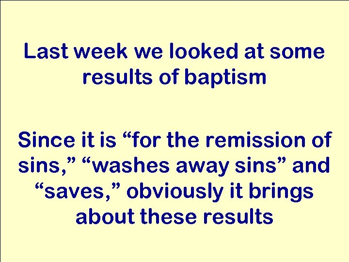 "Last week we looked at some results of baptism Since it is ""for the"
