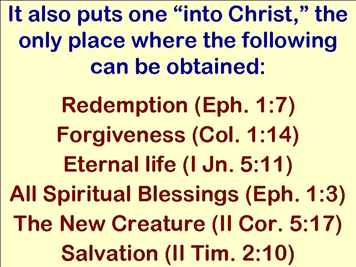 "It also puts one ""into Christ, "" the only place where the following can"