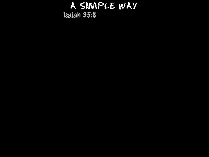 A Simple Way Isaiah 35: 8