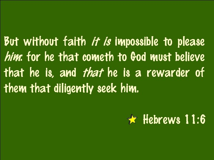 But without faith it is impossible to please him: for he that cometh to