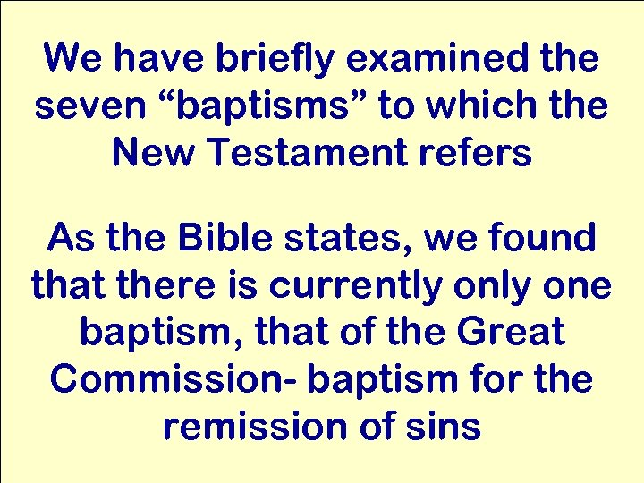 "We have briefly examined the seven ""baptisms"" to which the New Testament refers As"