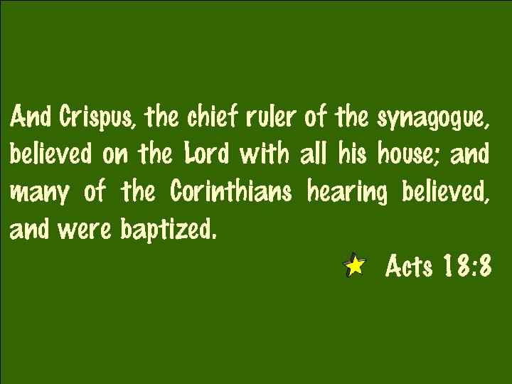 And Crispus, the chief ruler of the synagogue, believed on the Lord with all