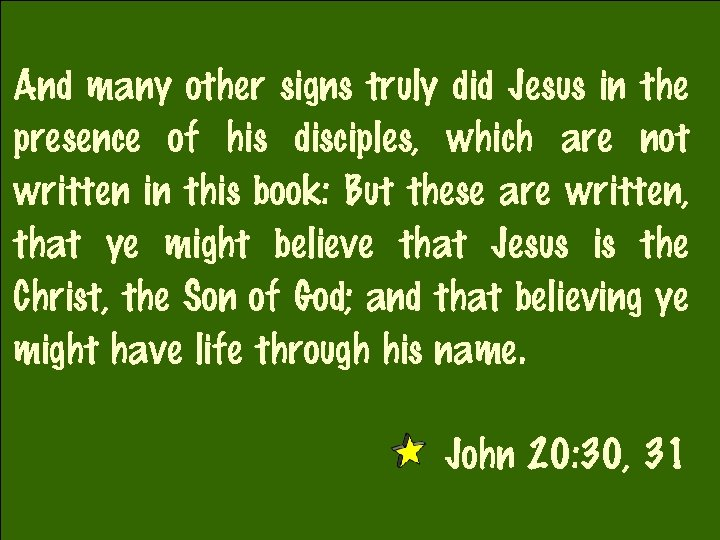 And many other signs truly did Jesus in the presence of his disciples, which