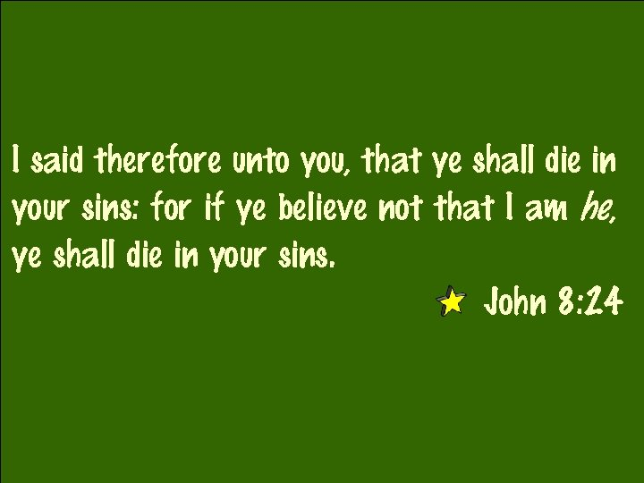 I said therefore unto you, that ye shall die in your sins: for if
