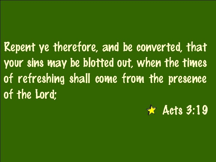 Repent ye therefore, and be converted, that your sins may be blotted out, when