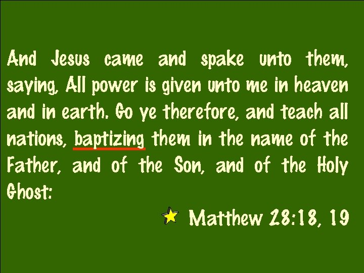 And Jesus came and spake unto them, saying, All power is given unto me