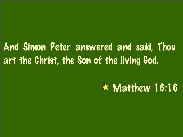 And Simon Peter answered and said, Thou art the Christ, the Son of the