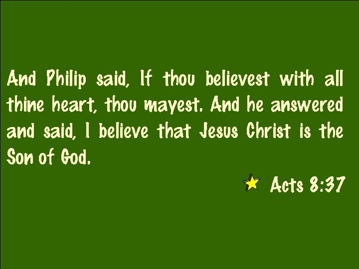 And Philip said, If thou believest with all thine heart, thou mayest. And he