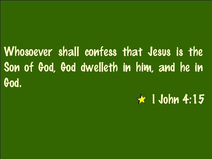 Whosoever shall confess that Jesus is the Son of God, God dwelleth in him,