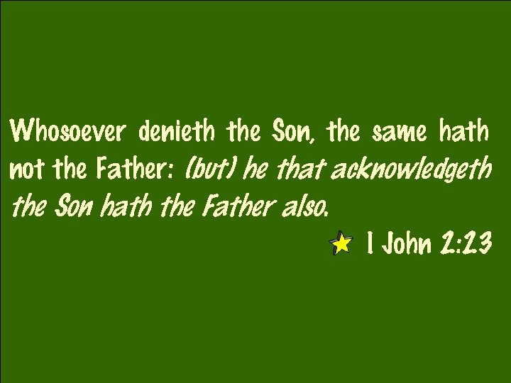 Whosoever denieth the Son, the same hath not the Father: (but) he that acknowledgeth