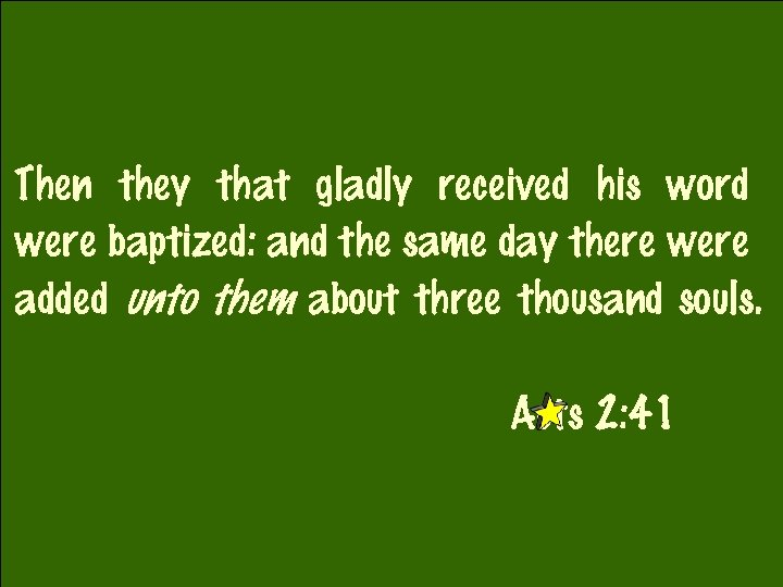 Then they that gladly received his word were baptized: and the same day there