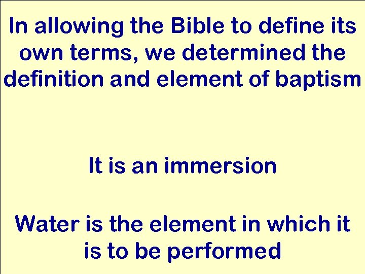In allowing the Bible to define its own terms, we determined the definition and