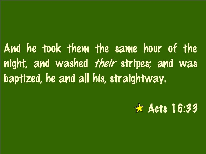 And he took them the same hour of the night, and washed their stripes;