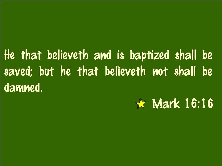 He that believeth and is baptized shall be saved; but he that believeth not