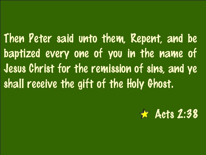 Then Peter said unto them, Repent, and be baptized every one of you in