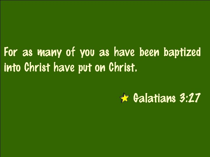 For as many of you as have been baptized into Christ have put on