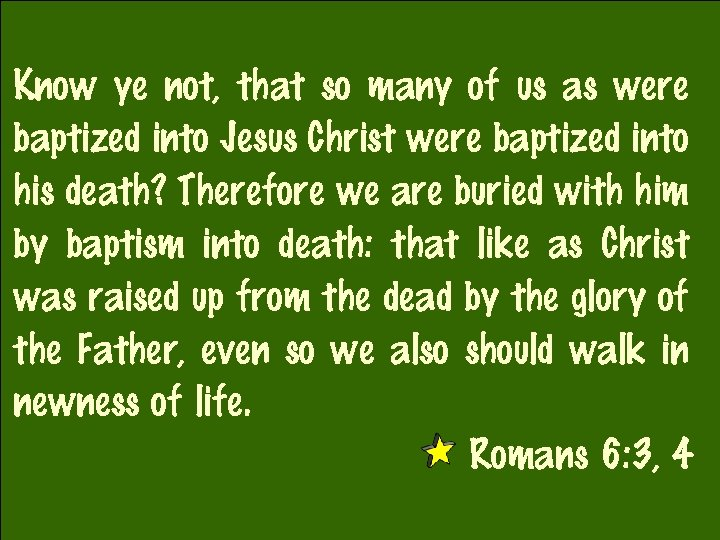 Know ye not, that so many of us as were baptized into Jesus Christ