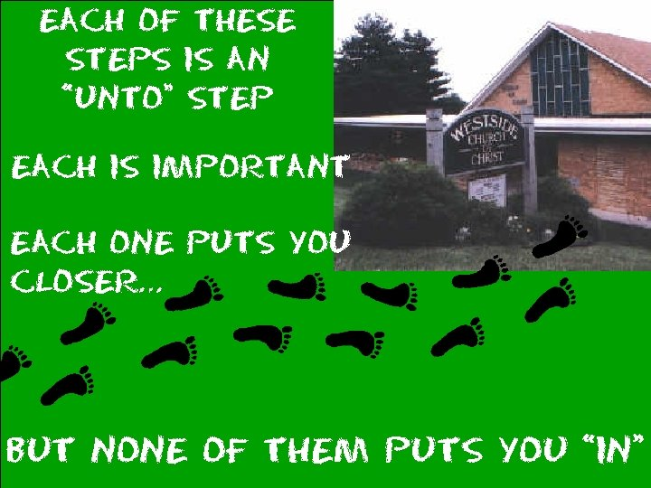 "Each of these Steps is an ""unto"" step Each is important Each one Puts"