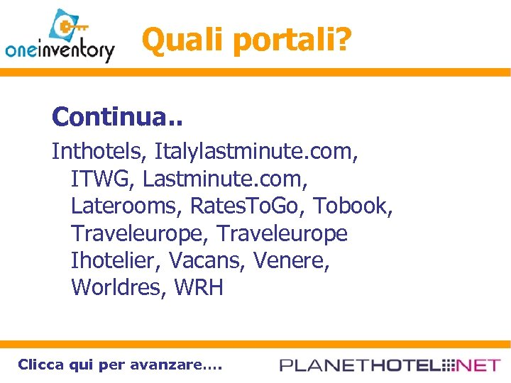 Quali portali? Continua. . Inthotels, Italylastminute. com, ITWG, Lastminute. com, Laterooms, Rates. To. Go,
