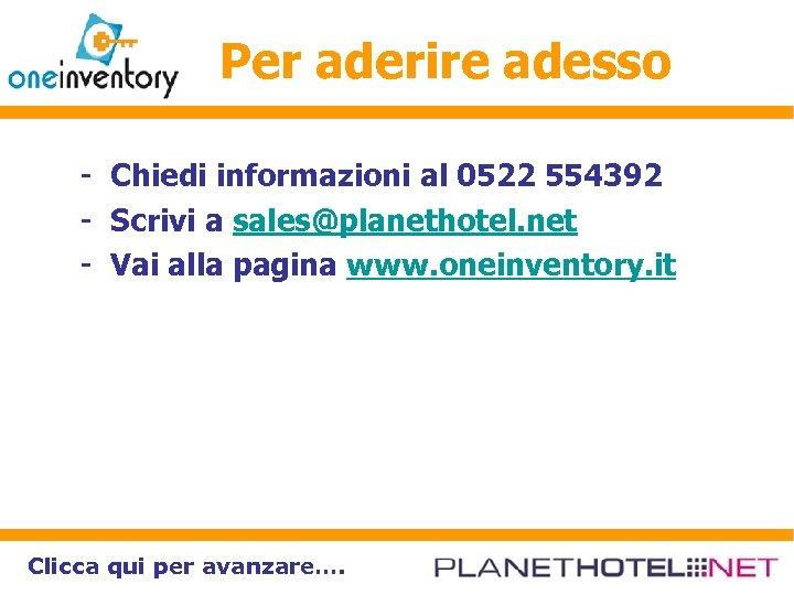 Per aderire adesso - Chiedi informazioni al 0522 554392 - Scrivi a sales@planethotel. net