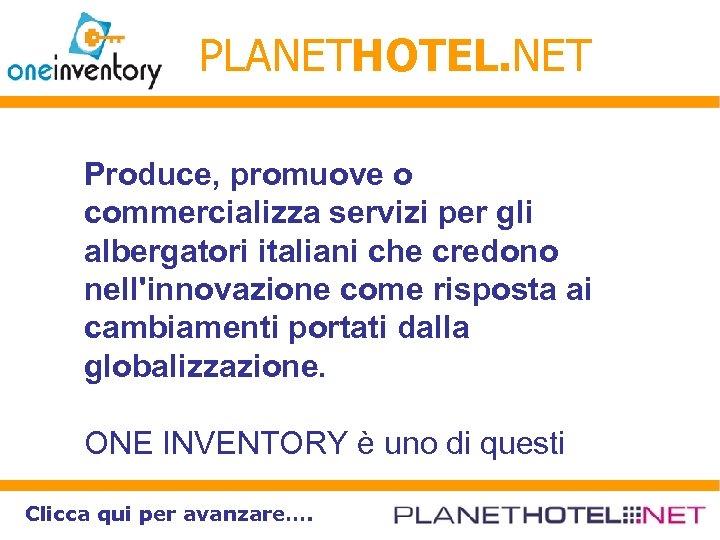 PLANETHOTEL. NET Produce, promuove o commercializza servizi per gli albergatori italiani che credono nell'innovazione