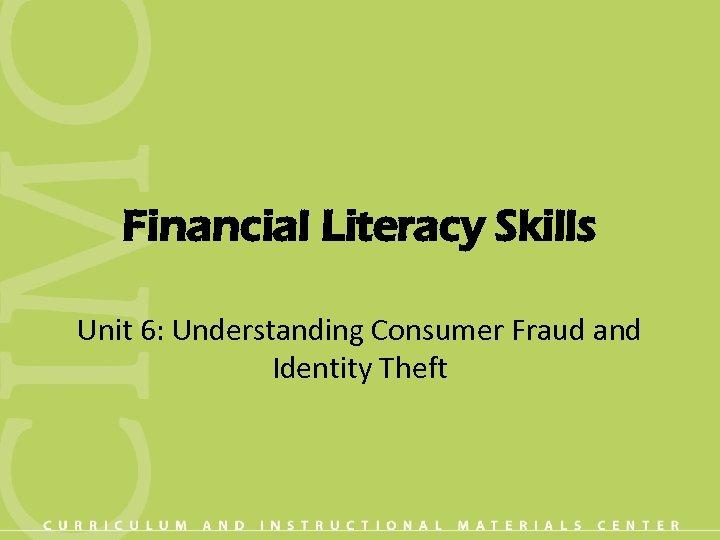 Financial Literacy Skills Unit 6: Understanding Consumer Fraud and Identity Theft