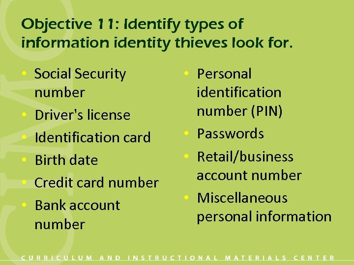 Objective 11: Identify types of information identity thieves look for. • Social Security number