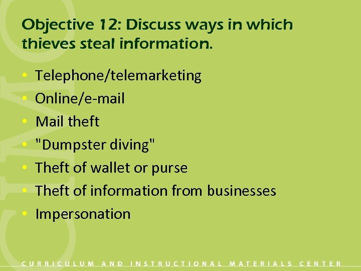 Objective 12: Discuss ways in which thieves steal information. • • Telephone/telemarketing Online/e-mail Mail