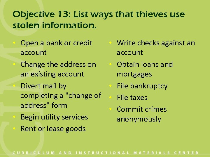 Objective 13: List ways that thieves use stolen information. • Open a bank or