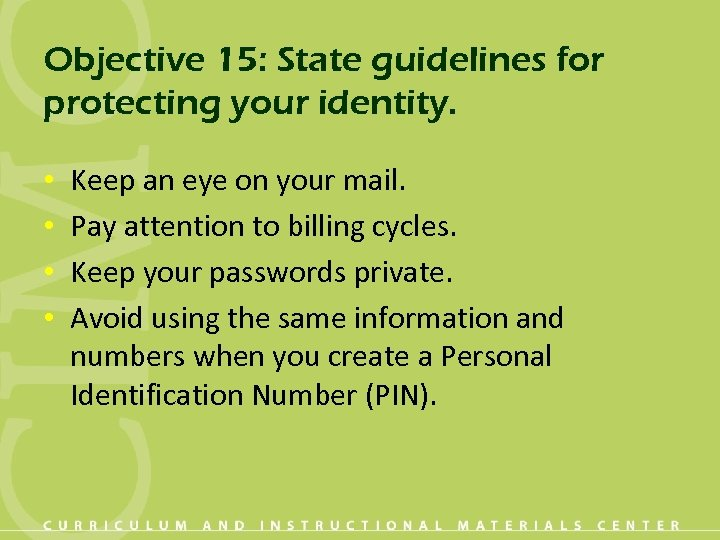 Objective 15: State guidelines for protecting your identity. • • Keep an eye on
