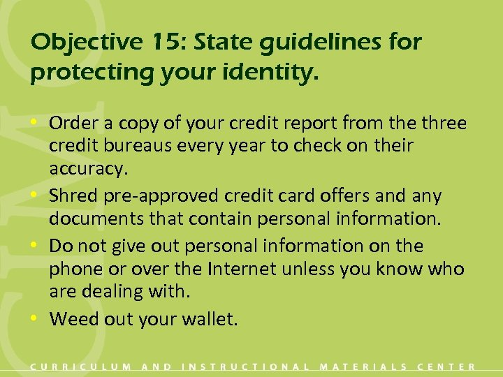 Objective 15: State guidelines for protecting your identity. • Order a copy of your