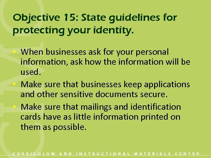Objective 15: State guidelines for protecting your identity. • When businesses ask for your