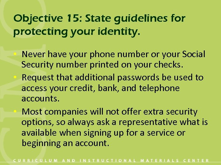 Objective 15: State guidelines for protecting your identity. • Never have your phone number