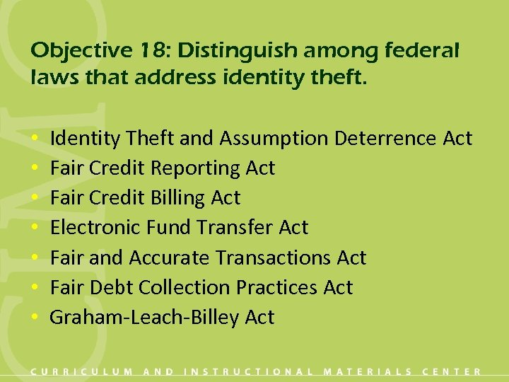 Objective 18: Distinguish among federal laws that address identity theft. • • Identity Theft