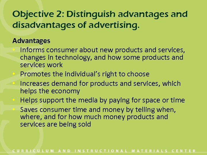 Objective 2: Distinguish advantages and disadvantages of advertising. Advantages • Informs consumer about new