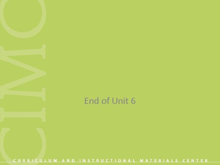 End of Unit 6
