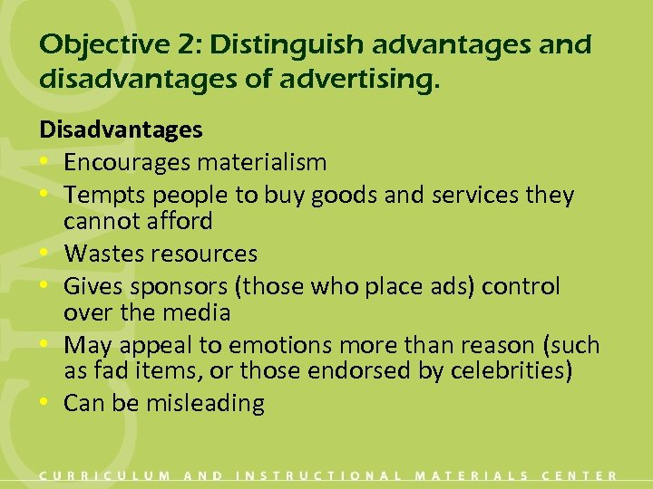 Objective 2: Distinguish advantages and disadvantages of advertising. Disadvantages • Encourages materialism • Tempts