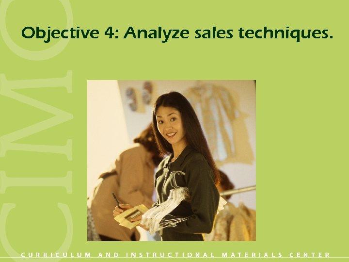 Objective 4: Analyze sales techniques.