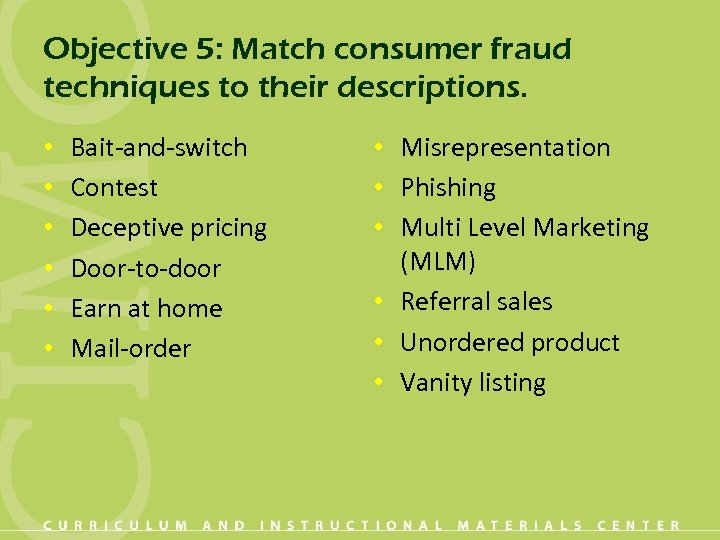 Objective 5: Match consumer fraud techniques to their descriptions. • • • Bait-and-switch Contest