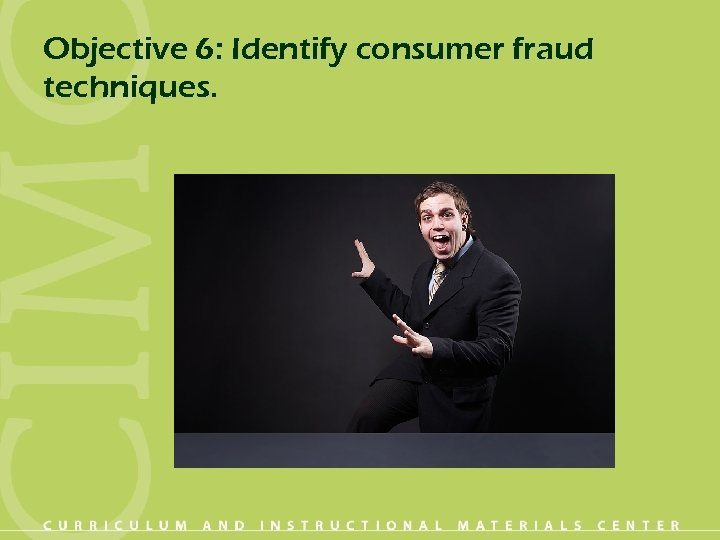 Objective 6: Identify consumer fraud techniques.