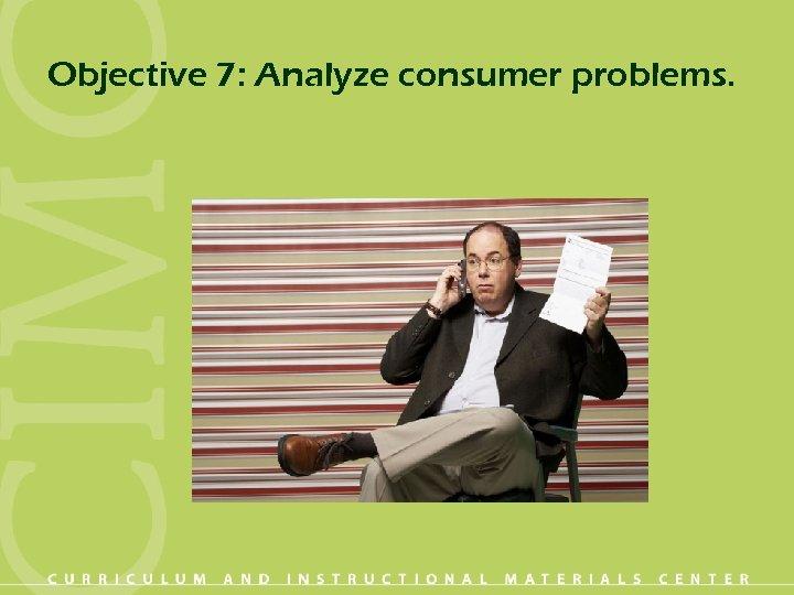 Objective 7: Analyze consumer problems.