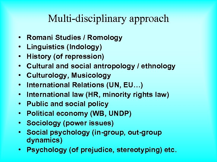Multi-disciplinary approach • • • Romani Studies / Romology Linguistics (Indology) History (of repression)