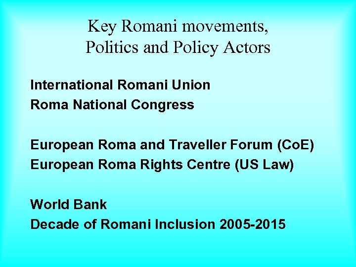 Key Romani movements, Politics and Policy Actors International Romani Union Roma National Congress European