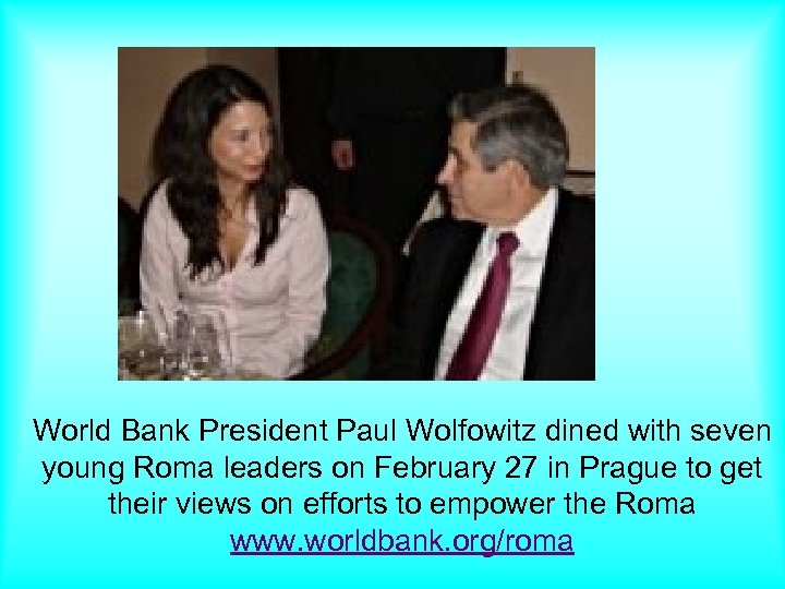World Bank President Paul Wolfowitz dined with seven young Roma leaders on February 27
