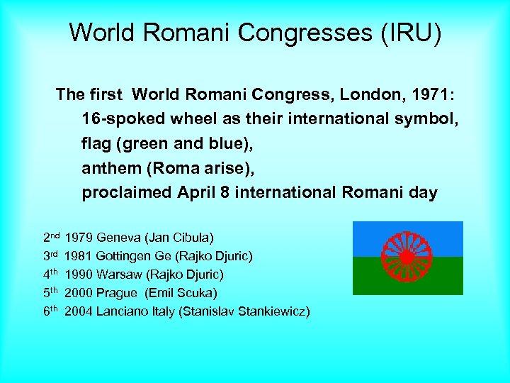 World Romani Congresses (IRU) The first World Romani Congress, London, 1971: 16 -spoked wheel